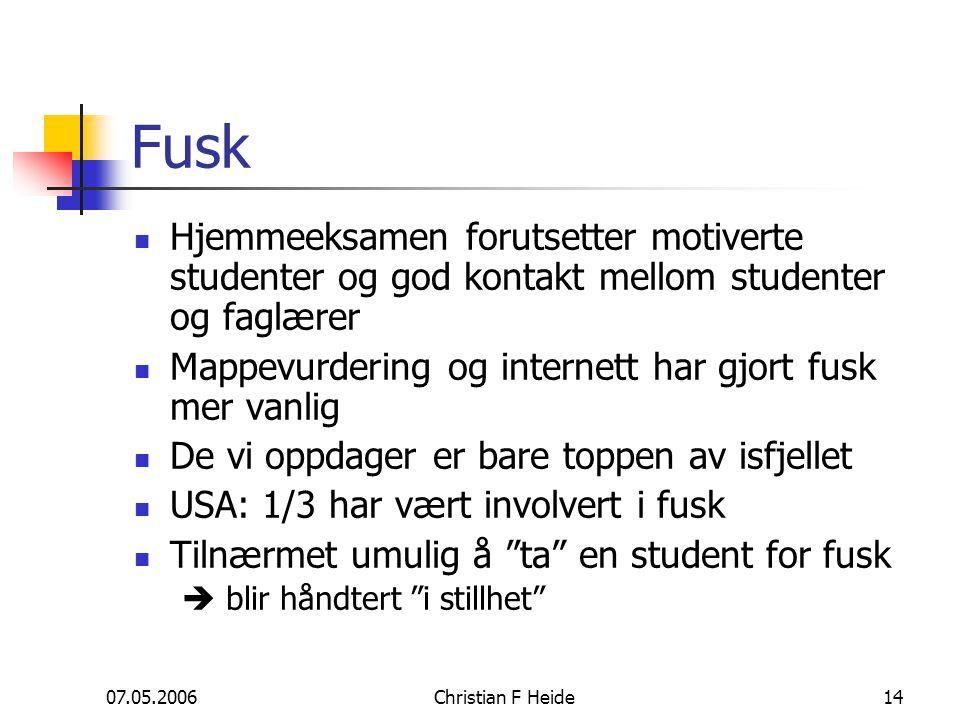 07.05.2006Christian F Heide14 Fusk Hjemmeeksamen forutsetter motiverte studenter og god kontakt mellom studenter og faglærer Mappevurdering og interne