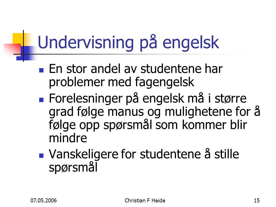 07.05.2006Christian F Heide15 Undervisning på engelsk En stor andel av studentene har problemer med fagengelsk Forelesninger på engelsk må i større gr