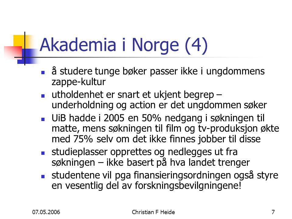 07.05.2006Christian F Heide7 Akademia i Norge (4) å studere tunge bøker passer ikke i ungdommens zappe-kultur utholdenhet er snart et ukjent begrep –