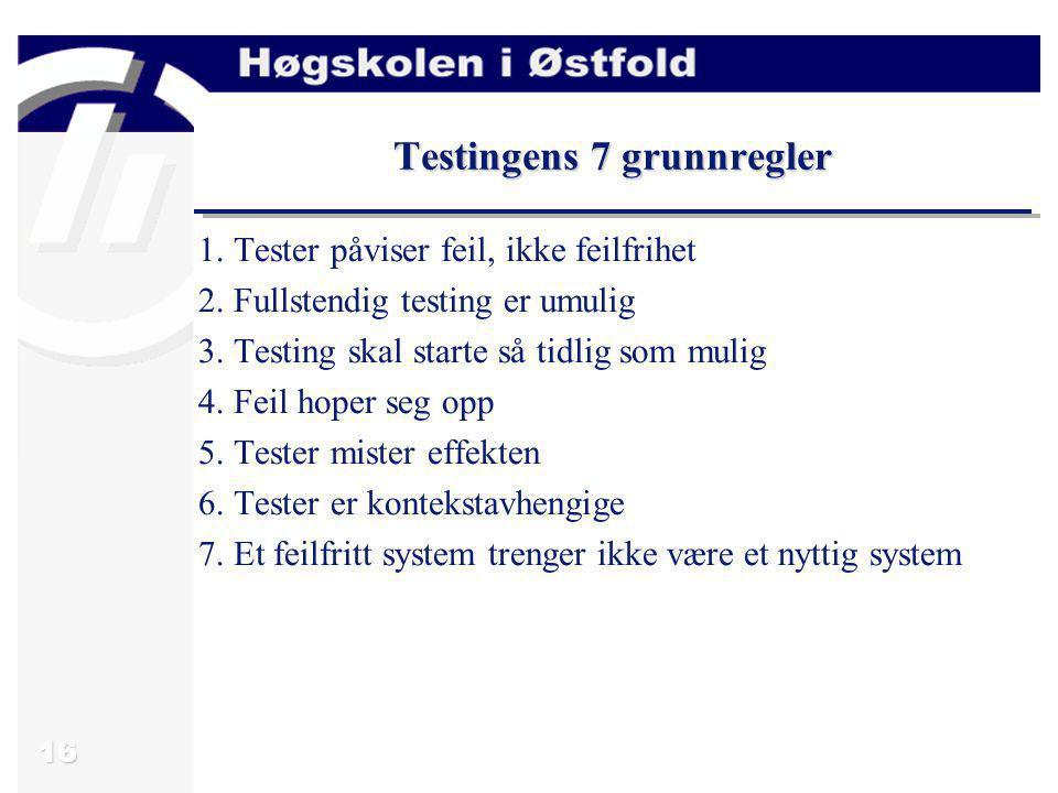 16 Testingens 7 grunnregler 1. Tester påviser feil, ikke feilfrihet 2. Fullstendig testing er umulig 3. Testing skal starte så tidlig som mulig 4. Fei