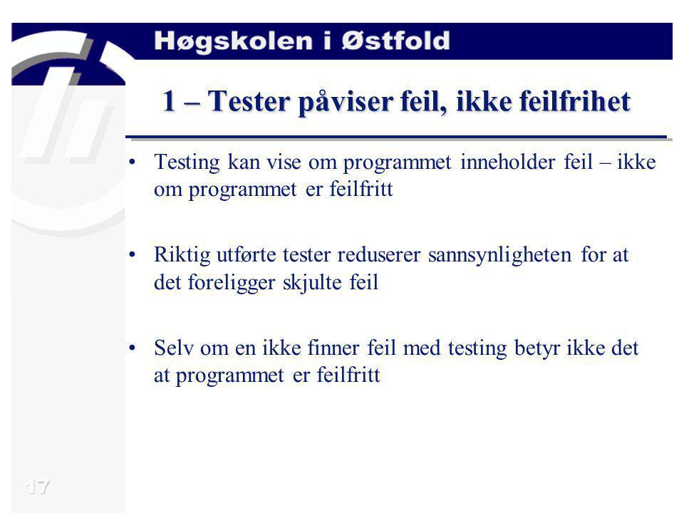 17 1 – Tester påviser feil, ikke feilfrihet Testing kan vise om programmet inneholder feil – ikke om programmet er feilfritt Riktig utførte tester red