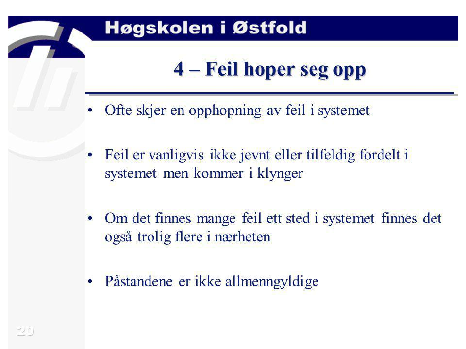 20 4 – Feil hoper seg opp Ofte skjer en opphopning av feil i systemet Feil er vanligvis ikke jevnt eller tilfeldig fordelt i systemet men kommer i kly