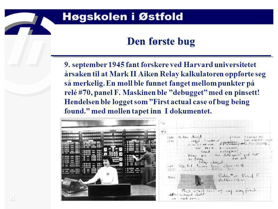 4 Den første bug 9. september 1945 fant forskere ved Harvard universitetet årsaken til at Mark II Aiken Relay kalkulatoren oppførte seg så merkelig. E