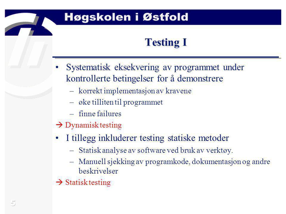 5 Testing I Systematisk eksekvering av programmet under kontrollerte betingelser for å demonstrere –korrekt implementasjon av kravene –øke tilliten ti