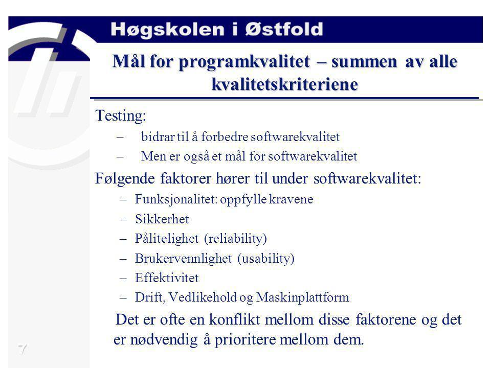 7 Mål for programkvalitet – summen av alle kvalitetskriteriene Testing: –bidrar til å forbedre softwarekvalitet –Men er også et mål for softwarekvalit