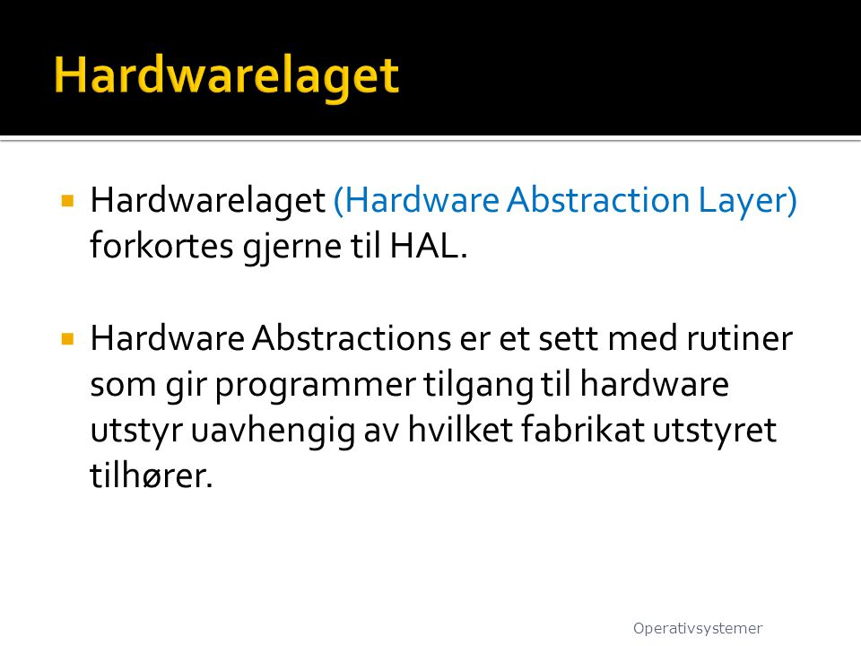  Hardwarelaget (Hardware Abstraction Layer) forkortes gjerne til HAL.