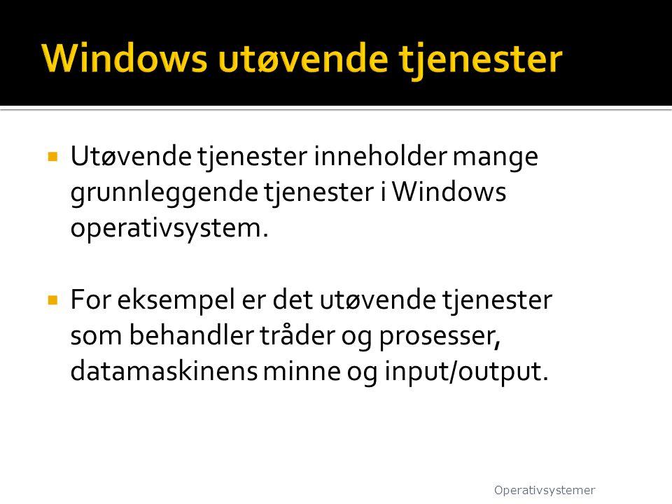  Utøvende tjenester inneholder mange grunnleggende tjenester i Windows operativsystem.  For eksempel er det utøvende tjenester som behandler tråder