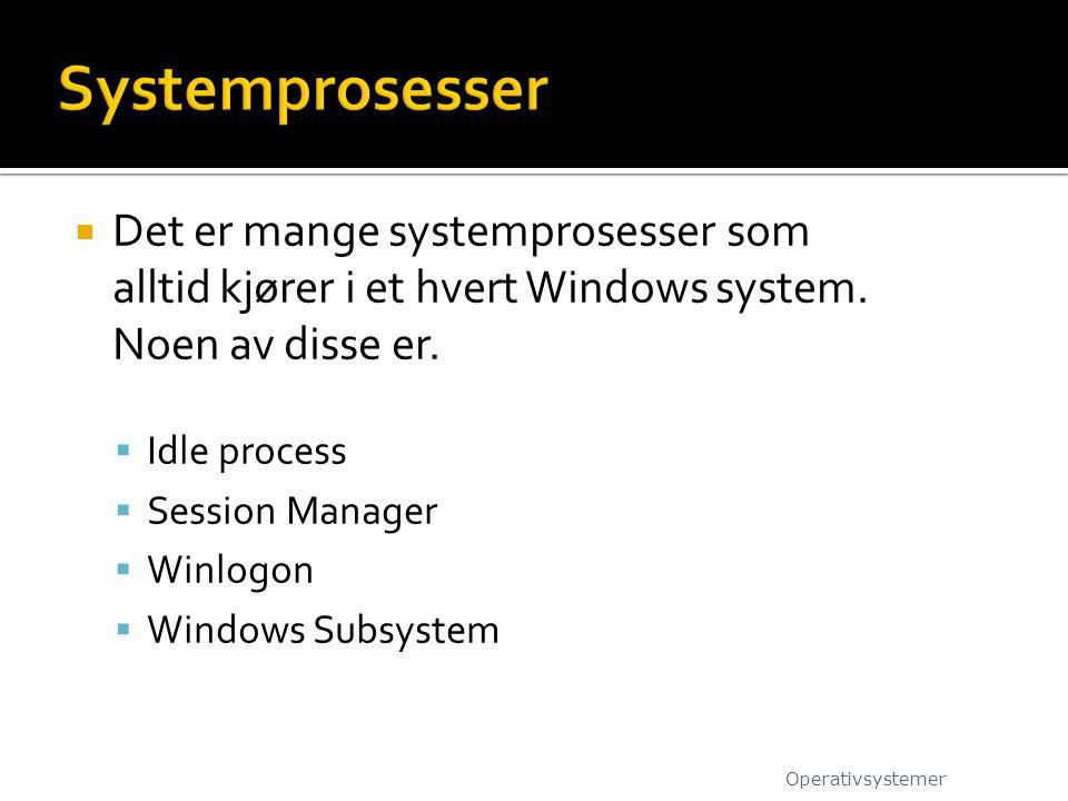  Det er mange systemprosesser som alltid kjører i et hvert Windows system. Noen av disse er.  Idle process  Session Manager  Winlogon  Windows Su