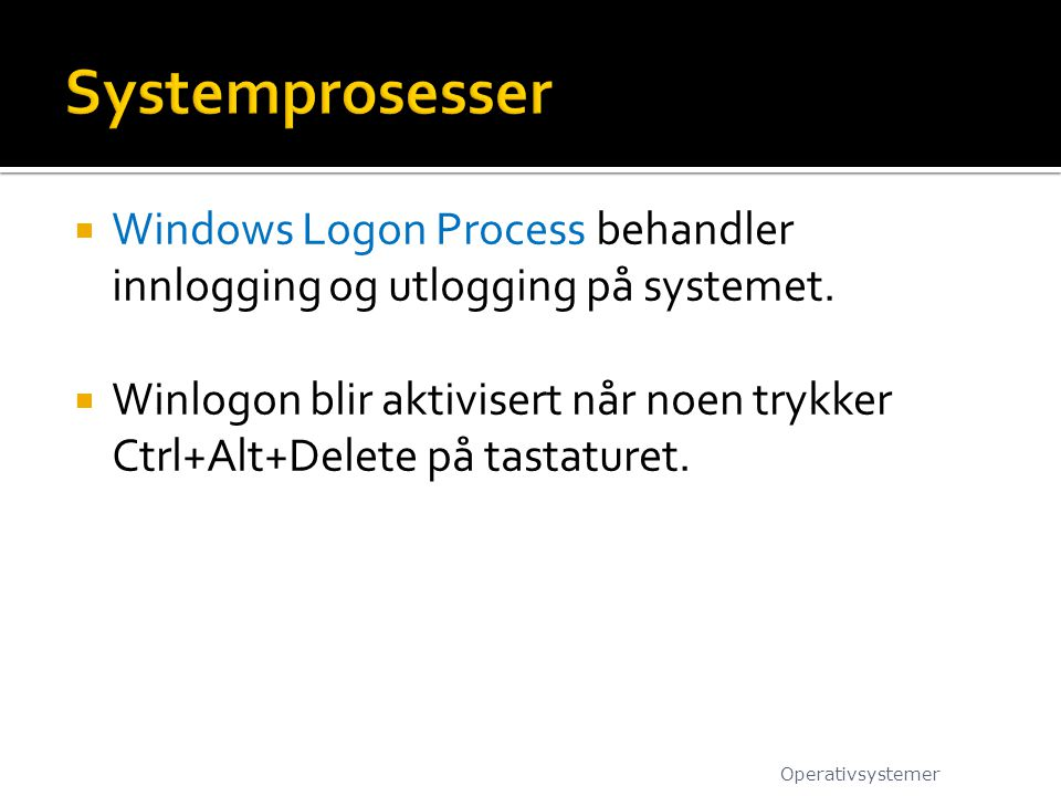 Windows Logon Process behandler innlogging og utlogging på systemet.