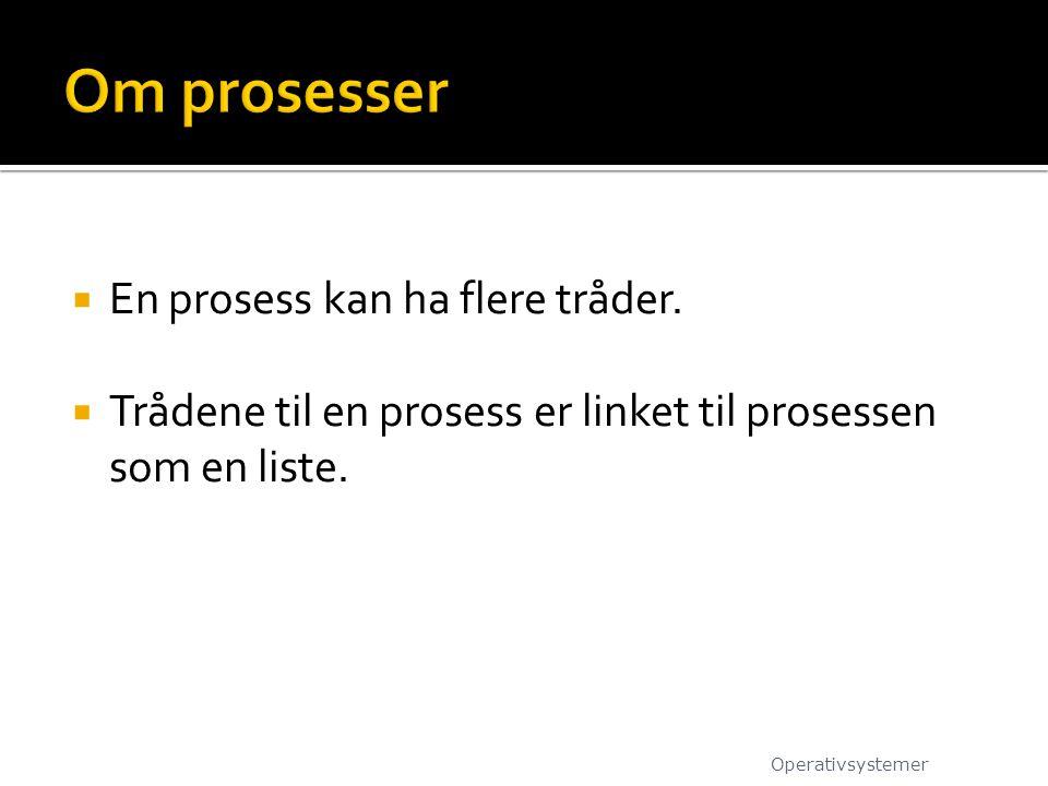  En prosess kan ha flere tråder.  Trådene til en prosess er linket til prosessen som en liste. Operativsystemer
