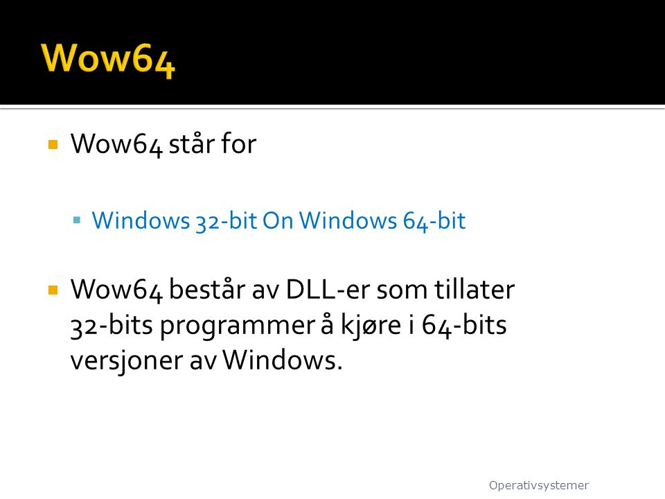  Wow64 står for  Windows 32-bit On Windows 64-bit  Wow64 består av DLL-er som tillater 32-bits programmer å kjøre i 64-bits versjoner av Windows.