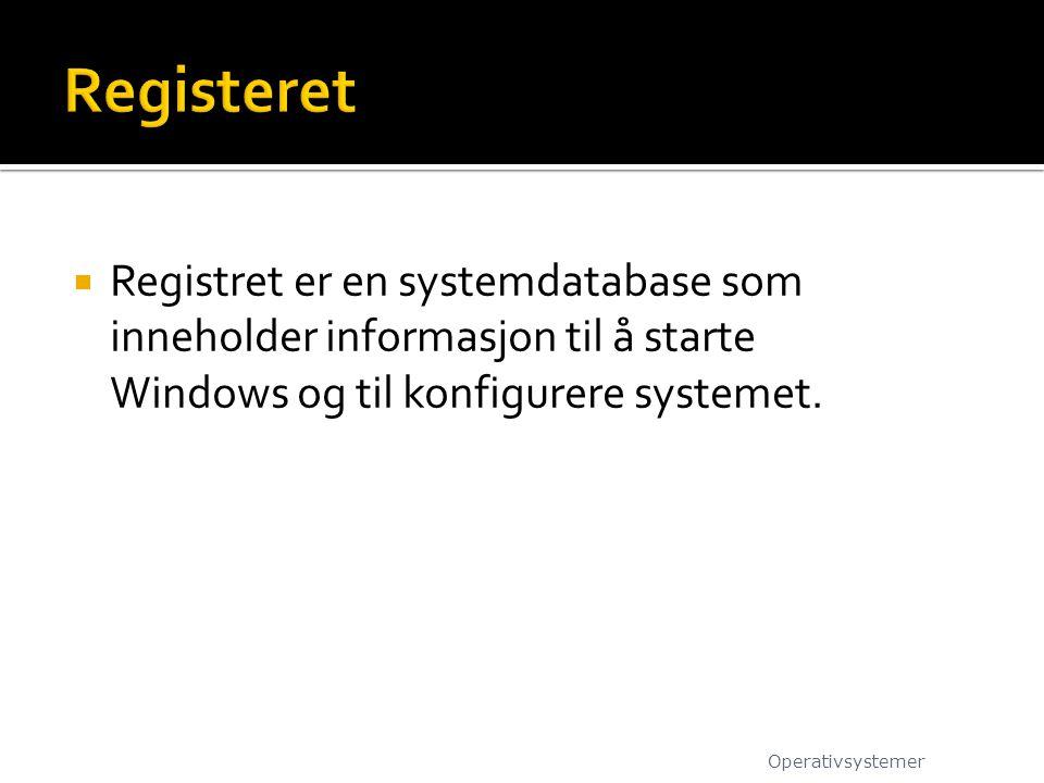  Registret er en systemdatabase som inneholder informasjon til å starte Windows og til konfigurere systemet. Operativsystemer