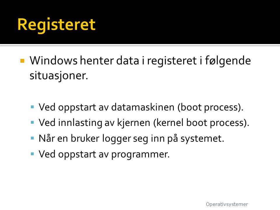  Windows henter data i registeret i følgende situasjoner.  Ved oppstart av datamaskinen (boot process).  Ved innlasting av kjernen (kernel boot pro