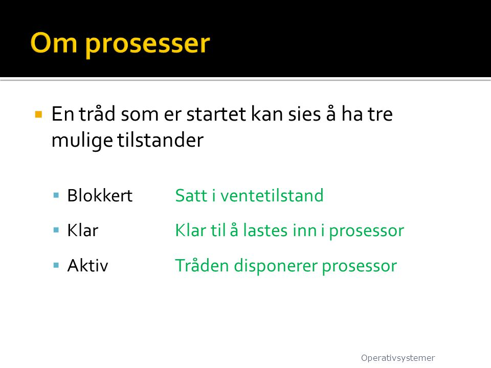  En tråd som er startet kan sies å ha tre mulige tilstander  BlokkertSatt i ventetilstand  Klar Klar til å lastes inn i prosessor  Aktiv Tråden di