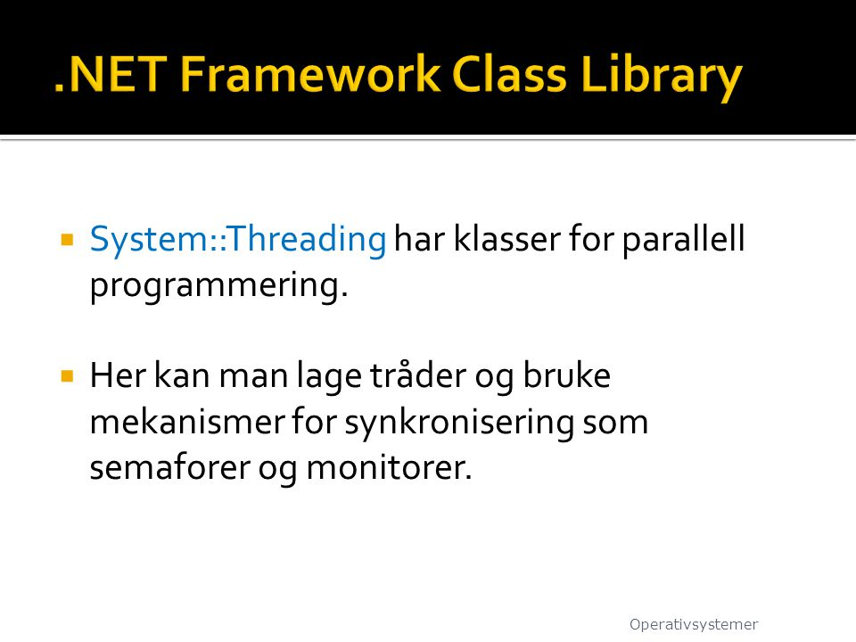  System::Threading har klasser for parallell programmering.