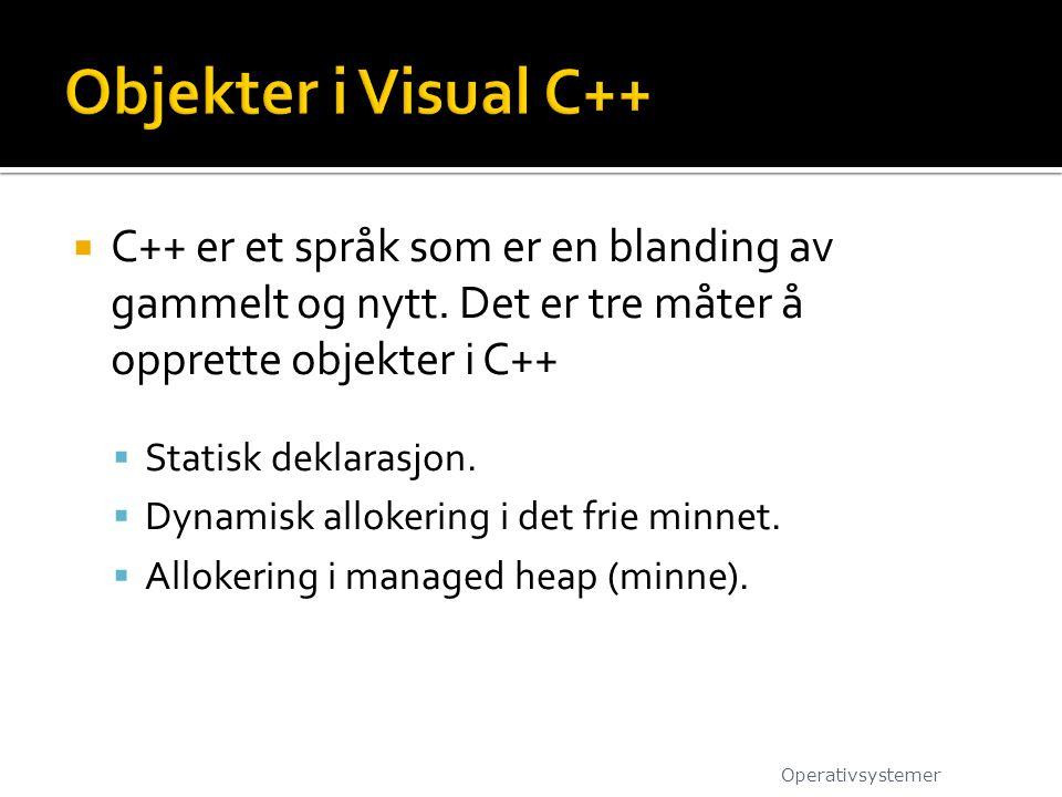  C++ er et språk som er en blanding av gammelt og nytt. Det er tre måter å opprette objekter i C++  Statisk deklarasjon.  Dynamisk allokering i det