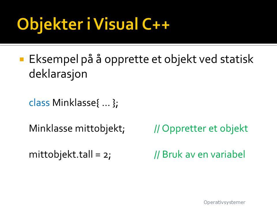  Eksempel på å opprette et objekt ved statisk deklarasjon class Minklasse{ … }; Minklasse mittobjekt; // Oppretter et objekt mittobjekt.tall = 2; //
