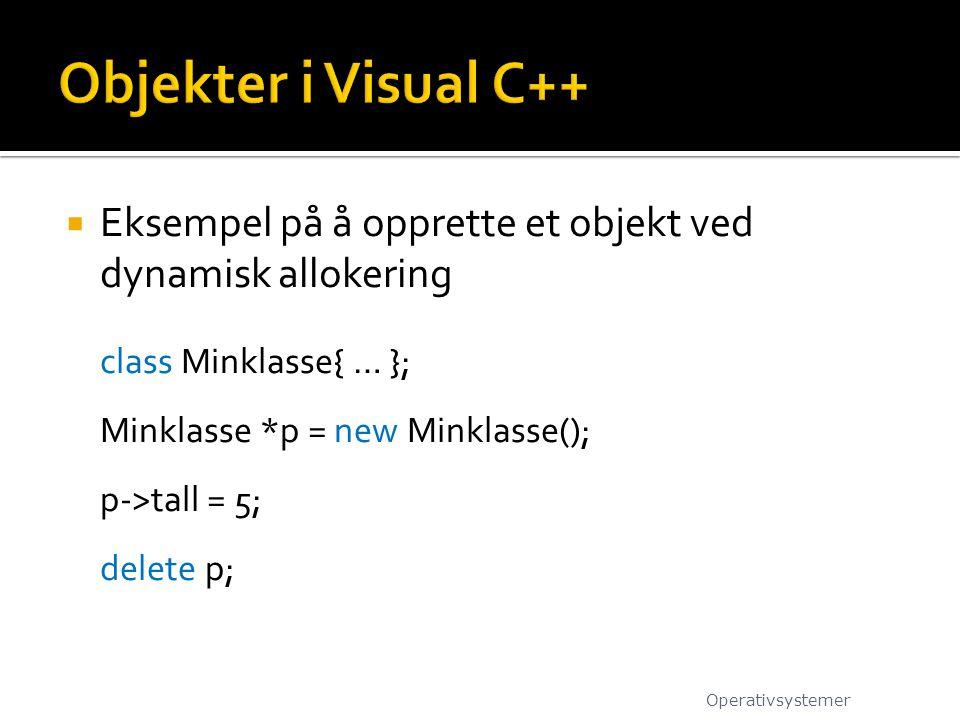  Eksempel på å opprette et objekt ved dynamisk allokering class Minklasse{ … }; Minklasse *p = new Minklasse(); p->tall = 5; delete p; Operativsystem