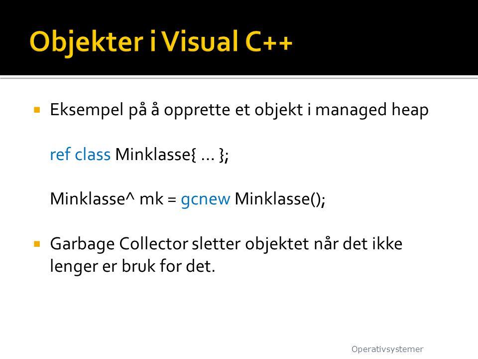  Eksempel på å opprette et objekt i managed heap ref class Minklasse{ … }; Minklasse^ mk = gcnew Minklasse();  Garbage Collector sletter objektet nå