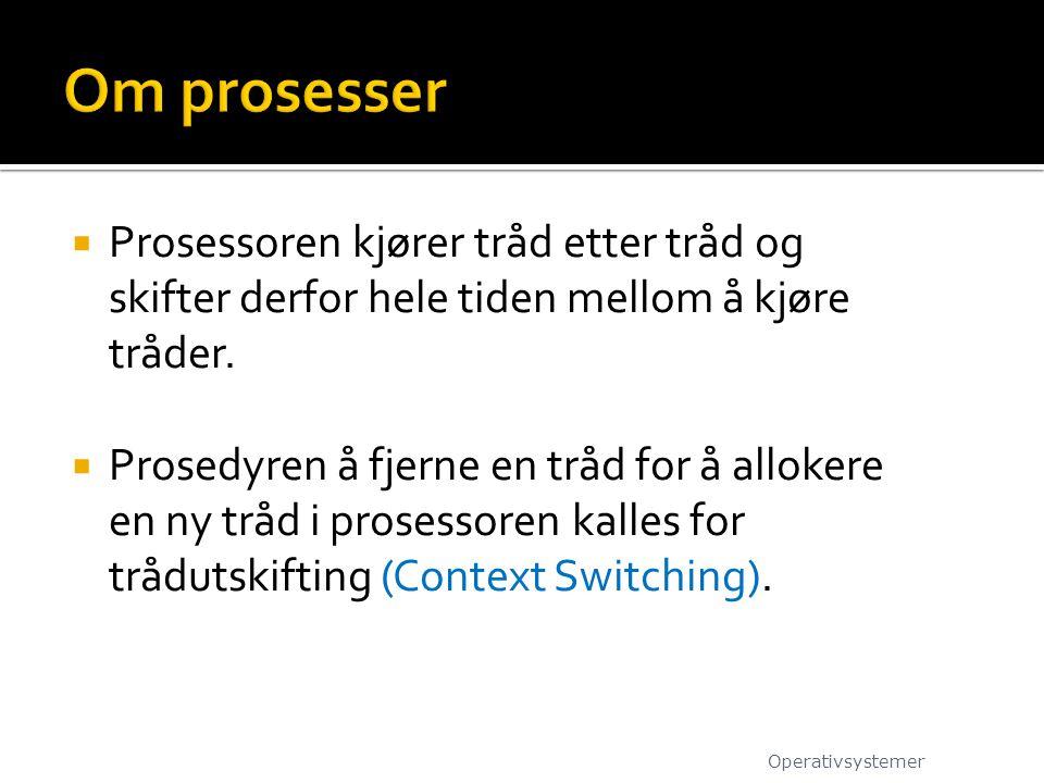  Prosessoren kjører tråd etter tråd og skifter derfor hele tiden mellom å kjøre tråder.  Prosedyren å fjerne en tråd for å allokere en ny tråd i pro