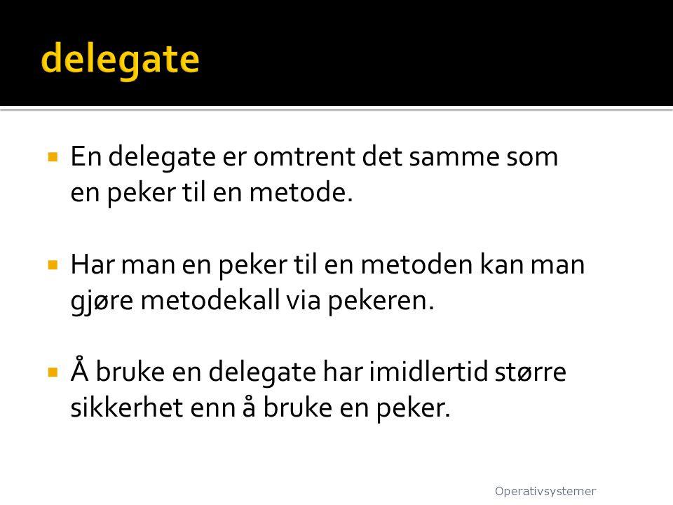  En delegate er omtrent det samme som en peker til en metode.  Har man en peker til en metoden kan man gjøre metodekall via pekeren.  Å bruke en de