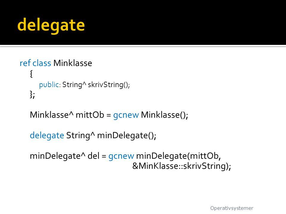 ref class Minklasse { public: String^ skrivString(); }; Minklasse^ mittOb = gcnew Minklasse(); delegate String^ minDelegate(); minDelegate^ del = gcne