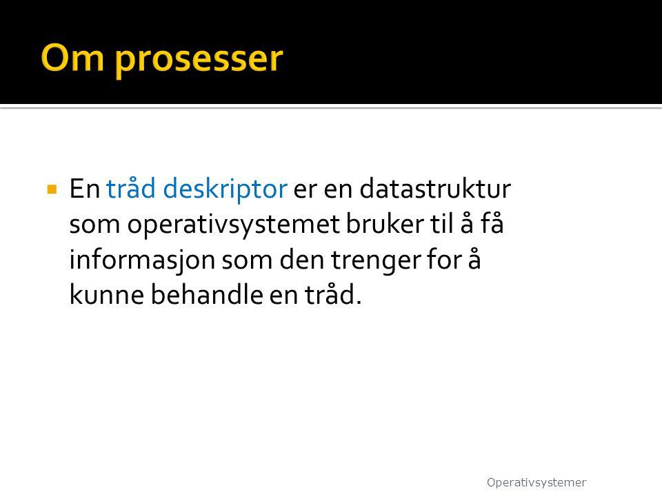  En tråd deskriptor er en datastruktur som operativsystemet bruker til å få informasjon som den trenger for å kunne behandle en tråd. Operativsysteme
