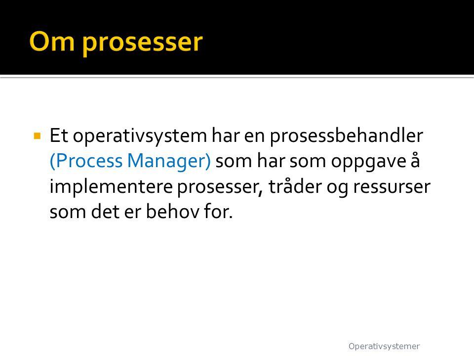  Et operativsystem har en prosessbehandler (Process Manager) som har som oppgave å implementere prosesser, tråder og ressurser som det er behov for.