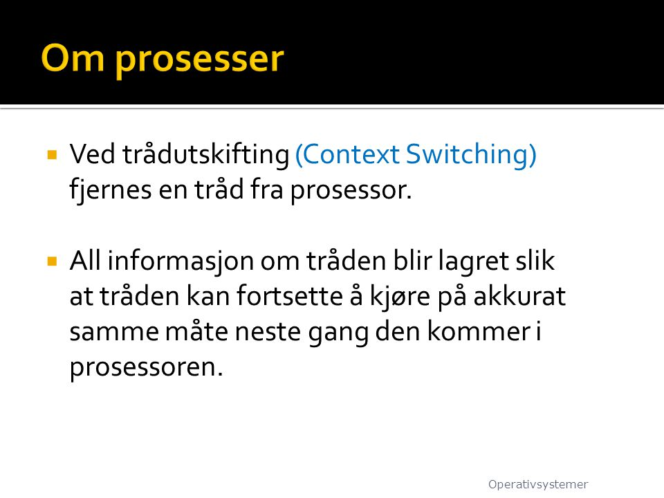  Ved trådutskifting (Context Switching) fjernes en tråd fra prosessor.  All informasjon om tråden blir lagret slik at tråden kan fortsette å kjøre p