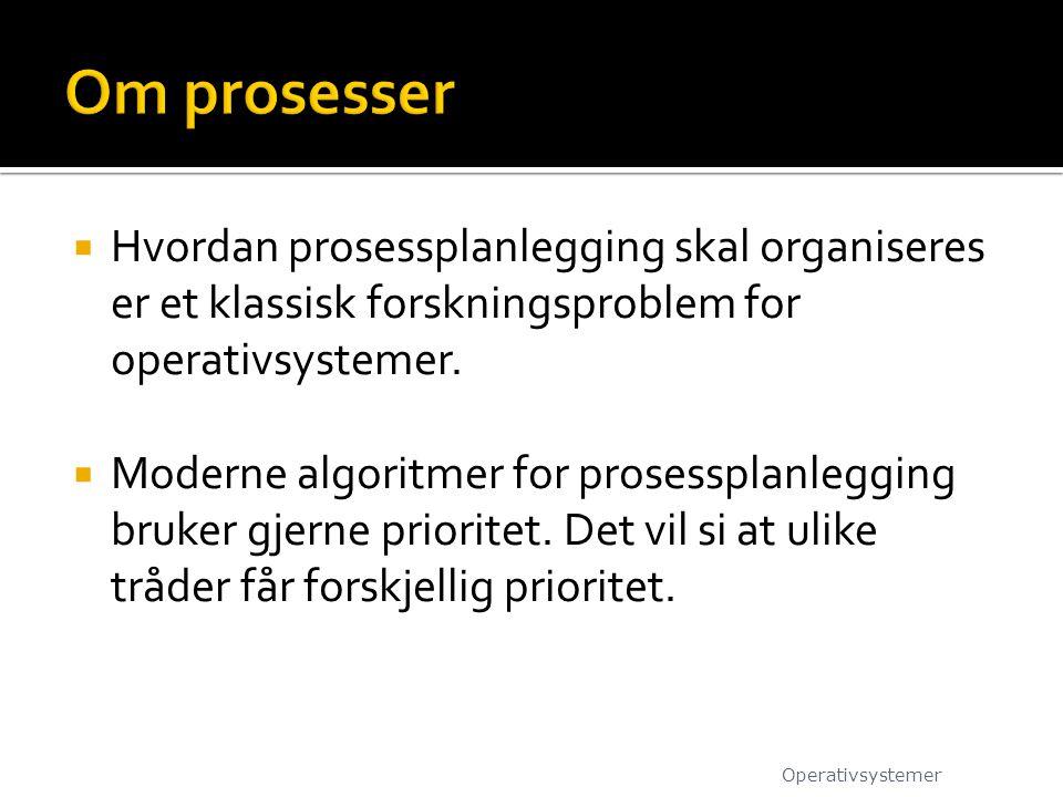  Hvordan prosessplanlegging skal organiseres er et klassisk forskningsproblem for operativsystemer.  Moderne algoritmer for prosessplanlegging bruke