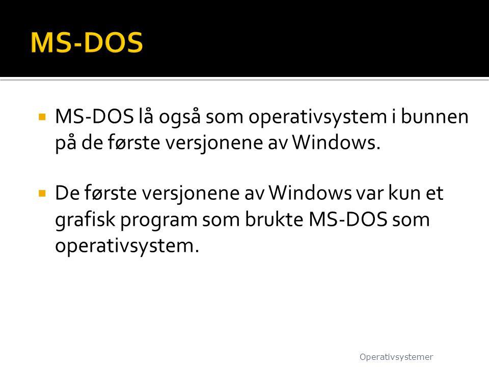  MS-DOS lå også som operativsystem i bunnen på de første versjonene av Windows.  De første versjonene av Windows var kun et grafisk program som bruk