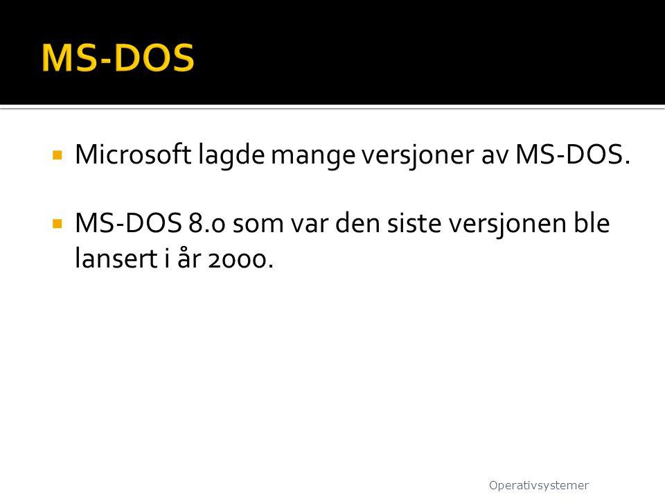  Microsoft lagde mange versjoner av MS-DOS.  MS-DOS 8.0 som var den siste versjonen ble lansert i år 2000. Operativsystemer