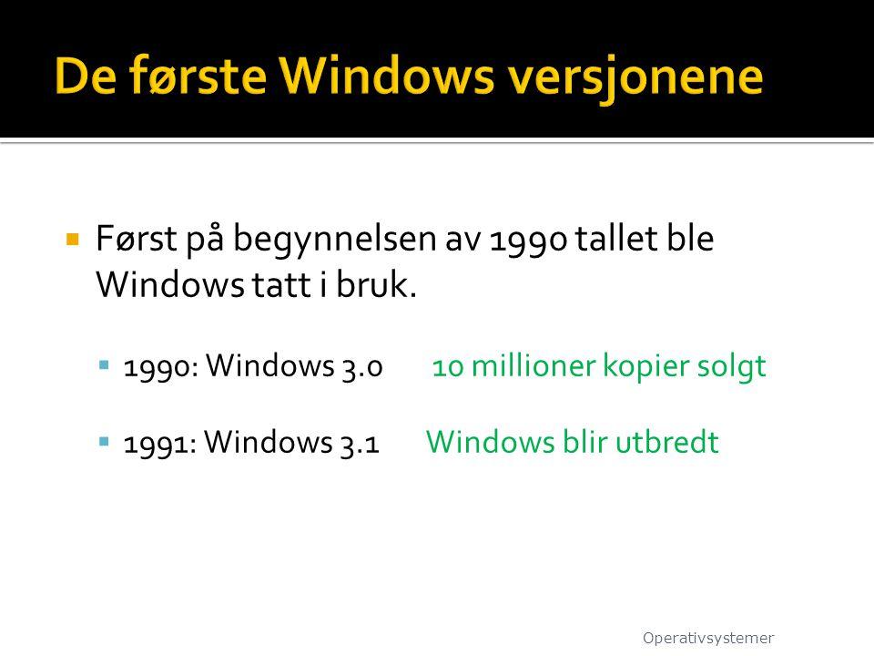  Først på begynnelsen av 1990 tallet ble Windows tatt i bruk.  1990: Windows 3.0 10 millioner kopier solgt  1991: Windows 3.1 Windows blir utbredt