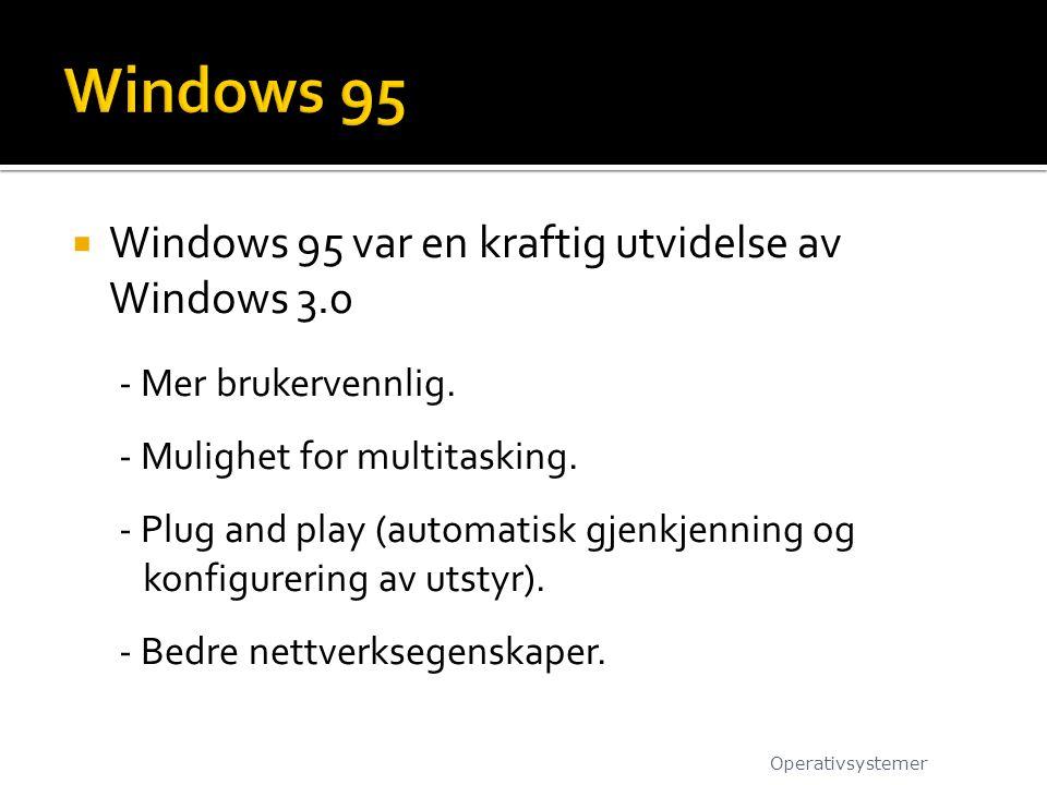  Windows 95 var en kraftig utvidelse av Windows 3.0 - Mer brukervennlig. - Mulighet for multitasking. - Plug and play (automatisk gjenkjenning og kon