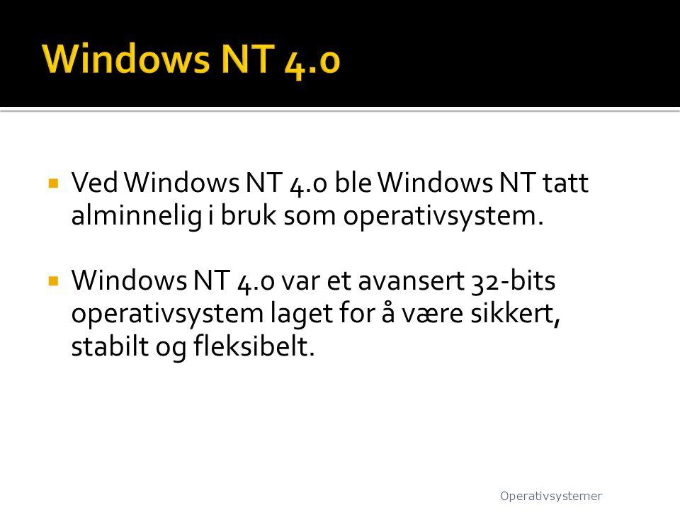  Ved Windows NT 4.0 ble Windows NT tatt alminnelig i bruk som operativsystem.  Windows NT 4.0 var et avansert 32-bits operativsystem laget for å vær
