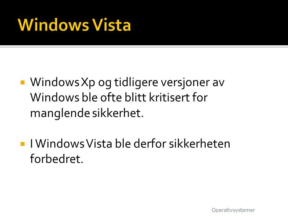  Windows Xp og tidligere versjoner av Windows ble ofte blitt kritisert for manglende sikkerhet.  I Windows Vista ble derfor sikkerheten forbedret. O