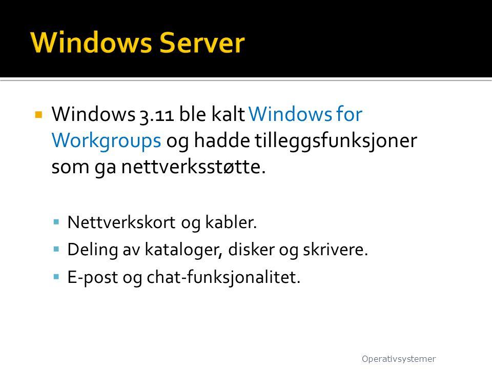  Windows 3.11 ble kalt Windows for Workgroups og hadde tilleggsfunksjoner som ga nettverksstøtte.  Nettverkskort og kabler.  Deling av kataloger, d