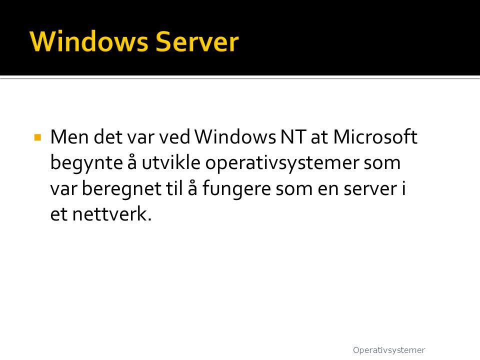  Men det var ved Windows NT at Microsoft begynte å utvikle operativsystemer som var beregnet til å fungere som en server i et nettverk. Operativsyste