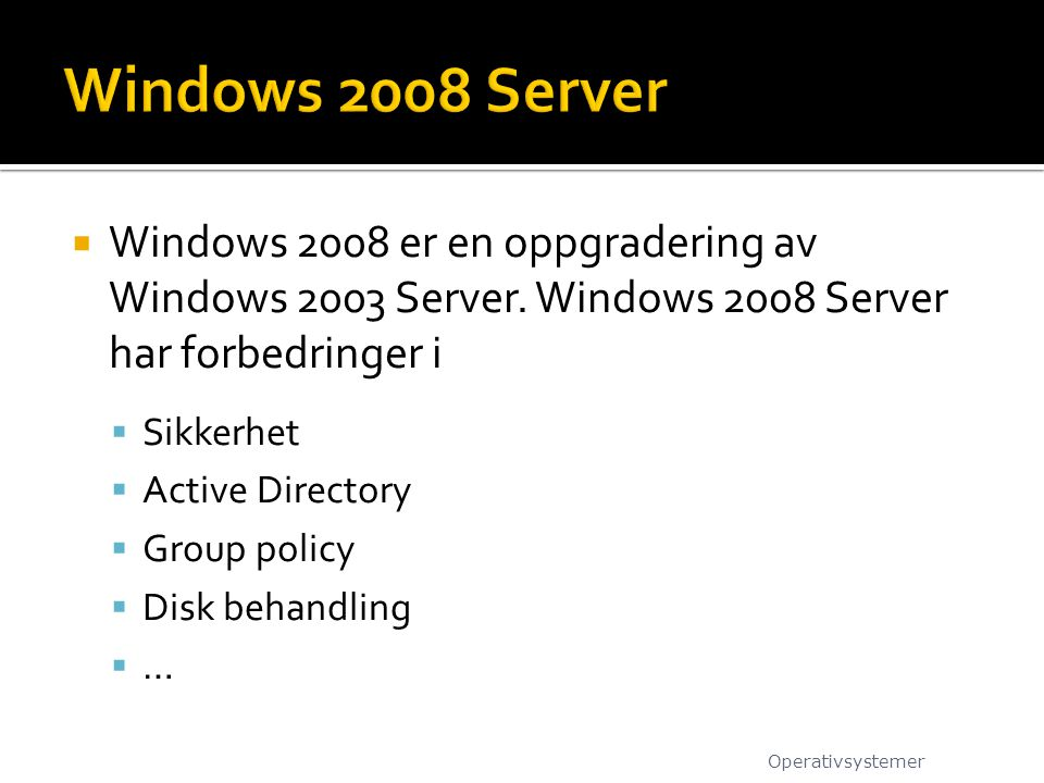  Windows 2008 er en oppgradering av Windows 2003 Server.