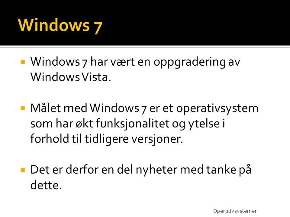  Windows 7 har vært en oppgradering av Windows Vista.  Målet med Windows 7 er et operativsystem som har økt funksjonalitet og ytelse i forhold til t