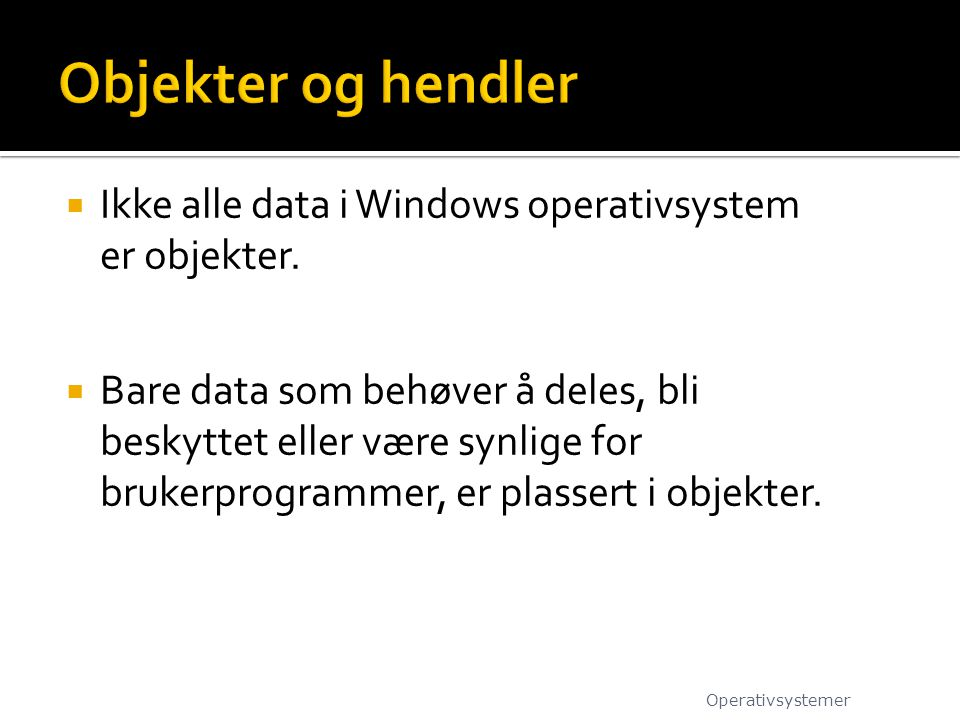  Ikke alle data i Windows operativsystem er objekter.