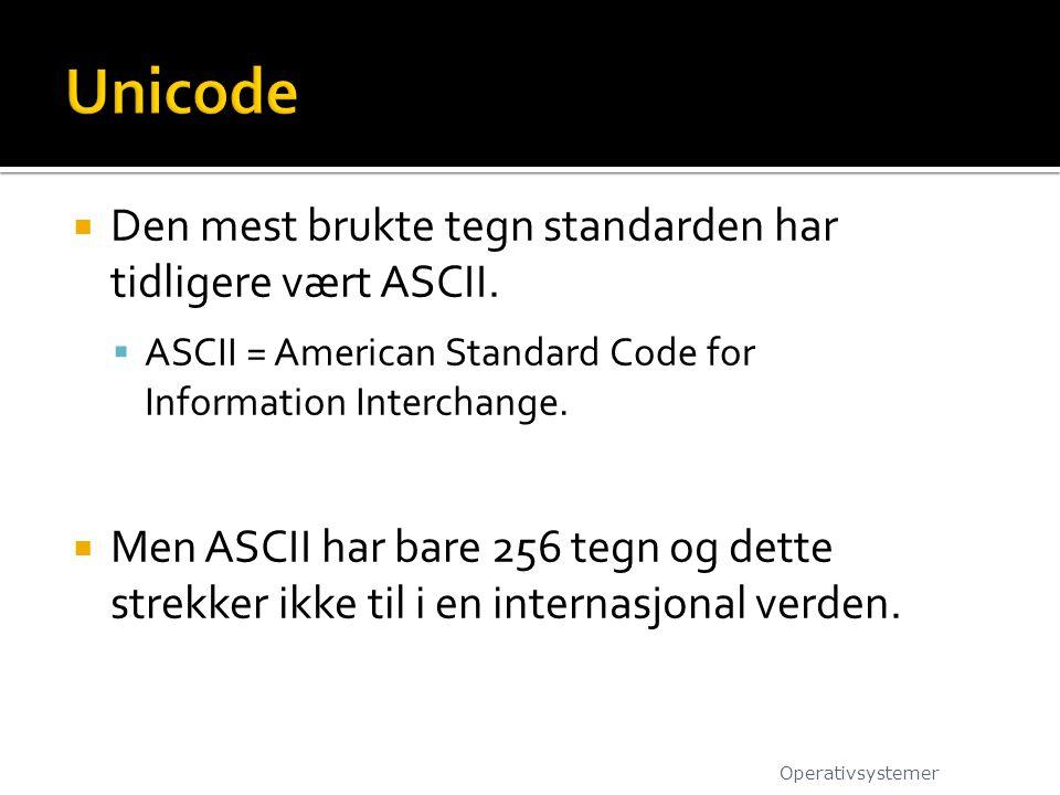 Den mest brukte tegn standarden har tidligere vært ASCII.  ASCII = American Standard Code for Information Interchange.  Men ASCII har bare 256 teg