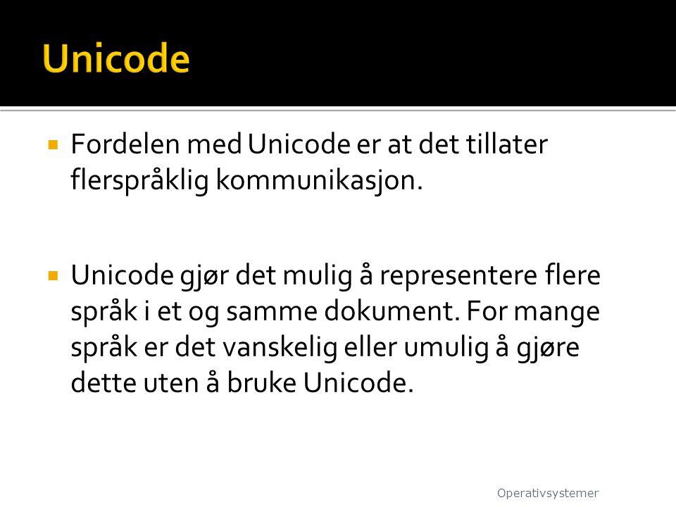  Fordelen med Unicode er at det tillater flerspråklig kommunikasjon.  Unicode gjør det mulig å representere flere språk i et og samme dokument. For