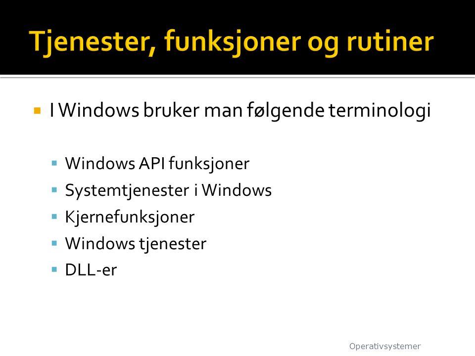  I Windows bruker man følgende terminologi  Windows API funksjoner  Systemtjenester i Windows  Kjernefunksjoner  Windows tjenester  DLL-er Opera