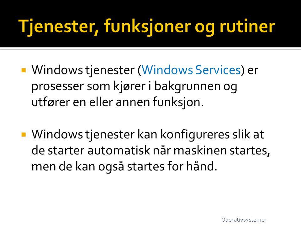  Windows tjenester (Windows Services) er prosesser som kjører i bakgrunnen og utfører en eller annen funksjon.  Windows tjenester kan konfigureres s