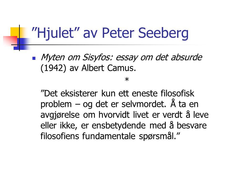 """""""Hjulet"""" av Peter Seeberg Myten om Sisyfos: essay om det absurde (1942) av Albert Camus. * """"Det eksisterer kun ett eneste filosofisk problem – og det"""