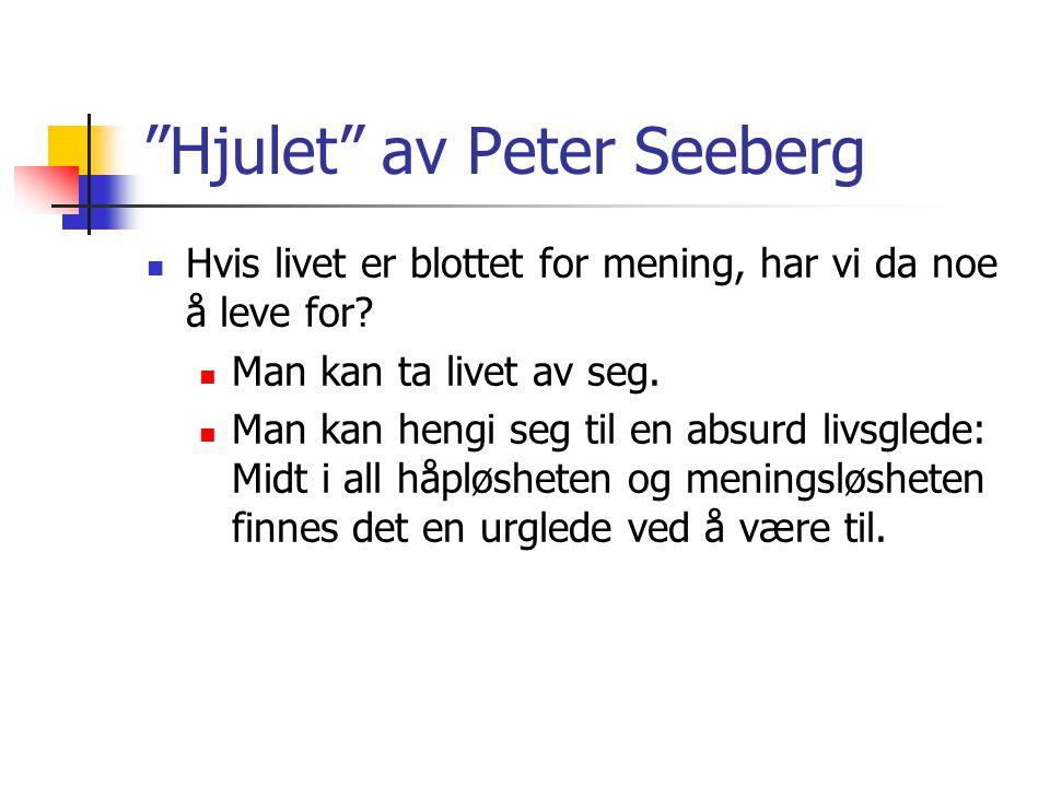 """""""Hjulet"""" av Peter Seeberg Hvis livet er blottet for mening, har vi da noe å leve for? Man kan ta livet av seg. Man kan hengi seg til en absurd livsgle"""