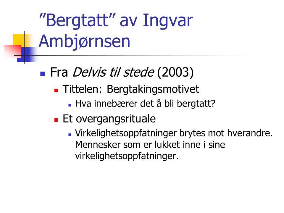 """""""Bergtatt"""" av Ingvar Ambjørnsen Fra Delvis til stede (2003) Tittelen: Bergtakingsmotivet Hva innebærer det å bli bergtatt? Et overgangsrituale Virkeli"""