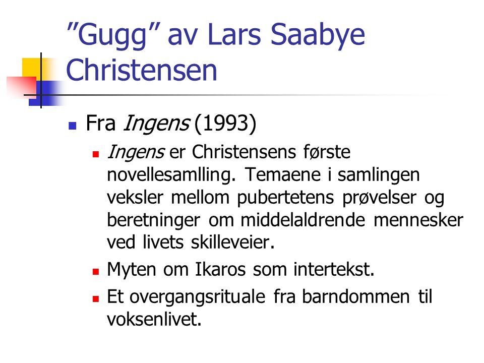 """""""Gugg"""" av Lars Saabye Christensen Fra Ingens (1993) Ingens er Christensens første novellesamlling. Temaene i samlingen veksler mellom pubertetens prøv"""