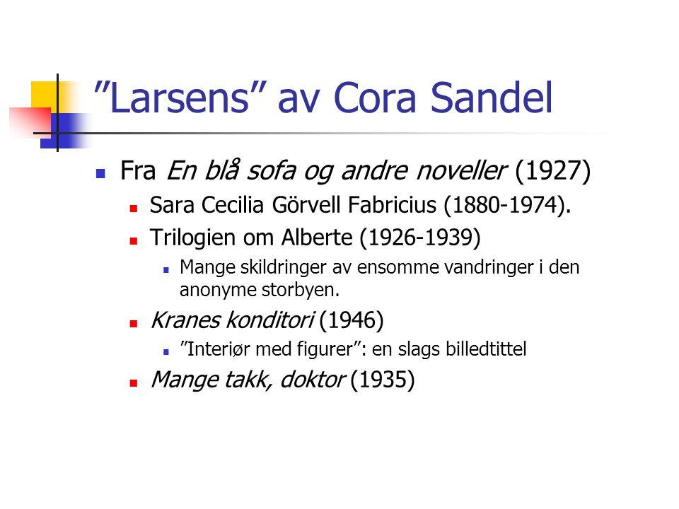 """""""Larsens"""" av Cora Sandel Fra En blå sofa og andre noveller (1927) Sara Cecilia Görvell Fabricius (1880-1974). Trilogien om Alberte (1926-1939) Mange s"""